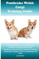 Pembroke Welsh Corgi Training Guide. Pembroke Welsh Corgi Training Book Includes
