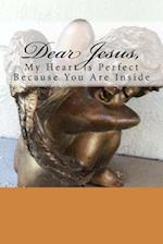 Dear Jesus, My Heart Is Perfect Because You Are Inside