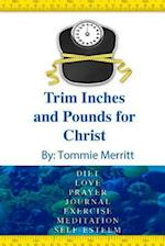 Trim Inches and Pounds for Christ