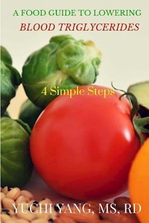 Bog, paperback A Food Guide to Lowering Blood Triglycerides af Yuchi Yang Rd