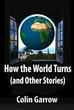 How the World Turns (and Other Stories) af Colin Garrow