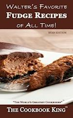 Walter's Favorite Fudge Recipes of All Time!