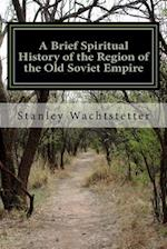 A Brief Spiritual History of the Region of the Old Soviet Empire