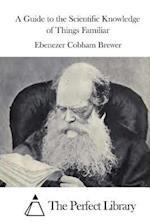 A Guide to the Scientific Knowledge of Things Familiar af Ebenezer Cobham Brewer
