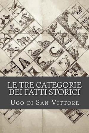 Bog, paperback Le Tre Categorie Dei Fatti Storici af Ugo Di San Vittore