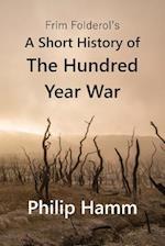 Frim Folderol's a Short History of the Hundred Year War af Philip Hamm