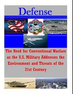 The Need for Conventional Warfare as the U.S. Military Addresses the Environment and Threats of the 21st Century