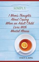 Simply 1 Mom's Thoughts about Coping When an Adult Child Lives with Mental Illness