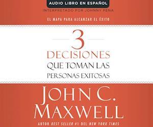 Lydbog, CD 3 decisiones que toman las personas exitosas / 3 Things Successful People Do af John C. Maxwell