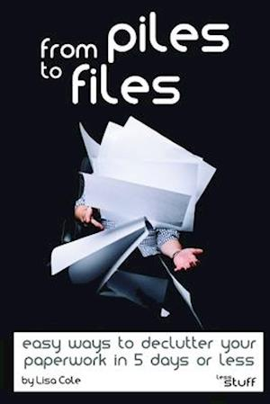 From Piles to Files: Easy ways to declutter your paperwork in 5 days.