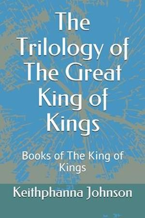 The Trilology of The Great King of Kings
