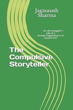 The Compulsive Storyteller: An old smuggler's tale of a strange happening in an ancient fort