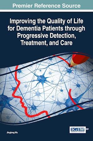 Bog, hardback Improving the Quality of Life for Dementia Patients Through Progressive Detection, Treatment, and Care