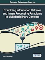 Examining Information Retrieval and Image Processing Paradigms in Multidisciplinary Contexts