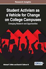 Student Activism as a Vehicle for Change on College Campuses: Emerging Research and Opportunities