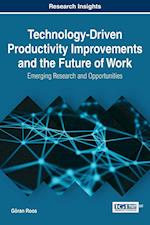 Technology-Driven Productivity Improvements and the Future of Work: Emerging Research and Opportunities