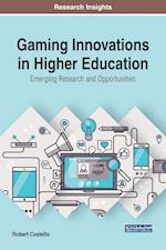 Gaming Innovations in Higher Education: Emerging Research and Opportunities