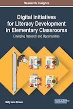Digital Initiatives for Literacy Development in Elementary Classrooms: Emerging Research and Opportunities