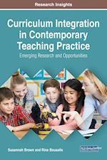 Curriculum Integration in Contemporary Teaching Practice: Emerging Research and Opportunities