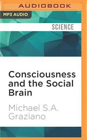 Lydbog, CD Consciousness and the Social Brain af Michael S. A. Graziano