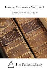 Female Warriors - Volume I af Ellen Creathorne Clayton