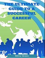 The Ultimate Guide to a Successful Career