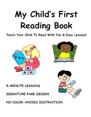My Child's First Reading Book: Teach Your Child To Read With Fun & Easy Lessons!
