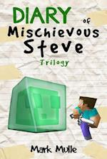 Diary of a Mischievous Steve Trilogy (an Unofficial Minecraft Book for Kids Ages 9 - 12 (Preteen)
