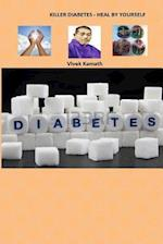 Killer Diabetes - Heal by Yourself