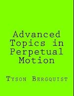 Advanced Topics in Perpetual Motion