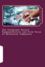The Corporate Social Responsibility and Firm Value of Malaysian Companies
