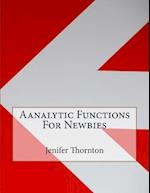 Aanalytic Functions for Newbies