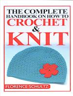 The Complete Handbook on How to Crochet and Knit