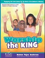 Worship the King (for Kids)