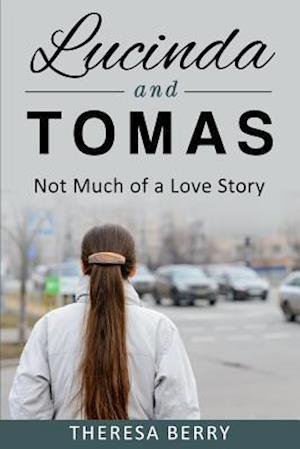 Bog, paperback Lucinda and Tomas, Not Much of a Love Story af Theresa Berry