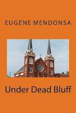 Under Dead Bluff af Euene L. Mendonsa, Eugene L. Mendonsa