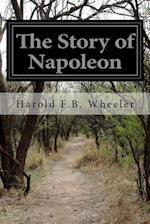 The Story of Napoleon af Harold F. B. Wheeler
