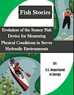 Evolution of the Sensor Fish Device for Measuring Physical Conditions in Server Hydraulic Environments (Fish Stories)