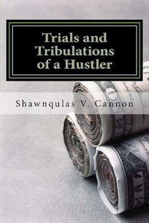 Bog, paperback Trials and Tribulations of a Hustler af Shawnqulas V. Cannon