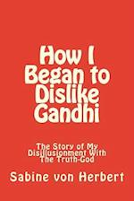 How I Began to Dislike Gandhi