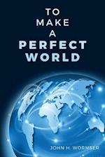 To Make a Perfect World