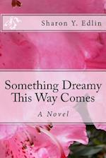 Something Dreamy This Way Comes