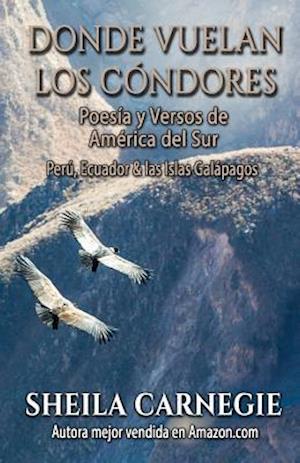 Bog, paperback Donde Vuelan Los Condores, Poesia y Versos de America de Sur af Sheila Carnegie