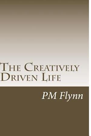 Bog, paperback The Creatively Driven Life af MR P. M. Flynn