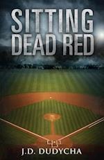 Sitting Dead Red af J. D. Dudycha