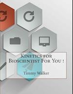 Kinetics for Bioscientist for You !