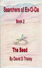 Searcher of Ex-O-Da, Book 2, the Seed