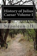 History of Julius Caesar Volume I