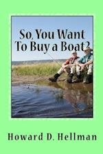 So, You Want to Buy a Boat?