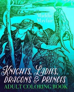 Bog, paperback Knights, Ladies, Dragons and Princes Adult Coloring Book af Coloring Book